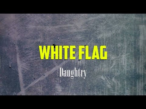 Daughtry - White Flag LYRICS