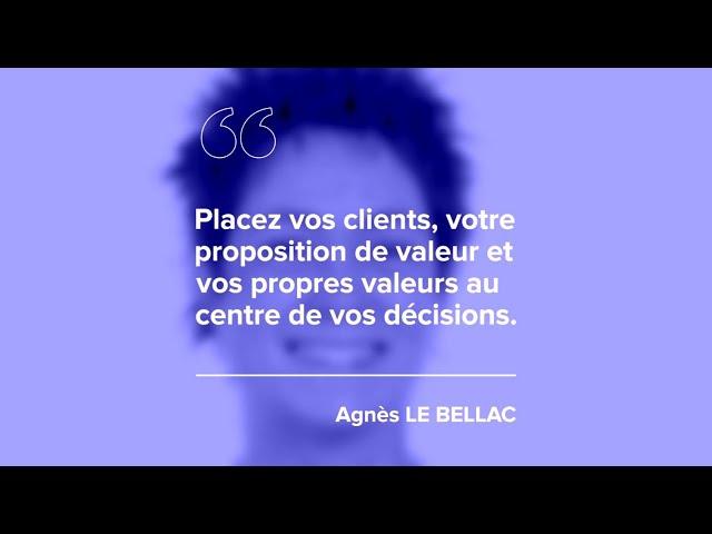 Episode 5 – Agnès LE BELLAC – «Placez vos clients, votre proposition de valeur et vos propres valeurs au centre de vos décisions.»