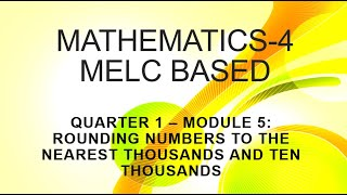 ROUNDING NUMBERS TO THE NEAREST THOUSANDS AND TEN THOUSANDS ( GRADE 4- MODULE 5 MELC BASED)