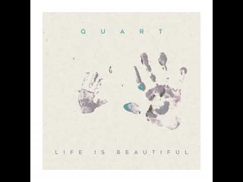 Quart - Life is Beautiful