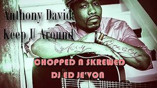 Anthony David   Keep U Around Chopped N Skrewed DJ ED JE'VON