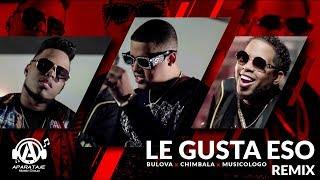 Bulova ft Chimbala y Musicologo - Le Gusta Eso Remix (Video Oficial)