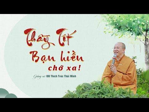 Pháp Thoại: Thầy Tốt Bạn Hiền Chớ Xa! | Thầy Thích Trúc Thái Minh