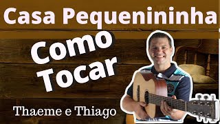 Thaeme E Thiago Casa  Pequenininha   Como Tocar No Violão (Cifra Simplificada)