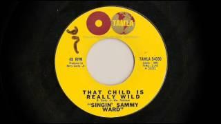 Singin' Sammy Ward - That Child Is Really Wild