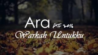 Ara AF2016   Warkah Untukku (Lirik Video)
