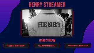 Henry Stream Liên Minh  8/1 tiếp tục cày cho kịp lên TĐ