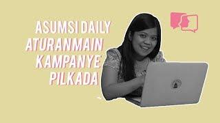 Aturan Main Kampanye Pilkada - Asumsi Daily