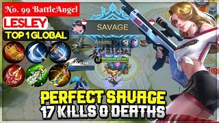PERFECT SAVAGE, 17 Kills 0 Deaths [ Top 1 Global Lesley ] No. 99 BattleAngel   Mobile Legends