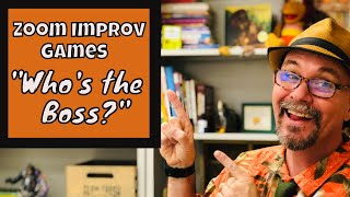 """Zoom-prov Games: Improv for Zoom #3 """"Who's the Boss?"""""""