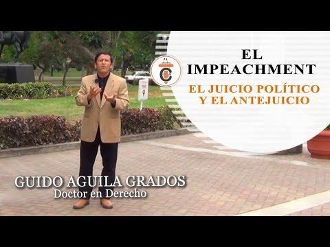 EL IMPEACHMENT: JUICIO POLÍTICO & ANTEJUICIO - Tribuna Constitucional 101 - Guido Aguila Grados