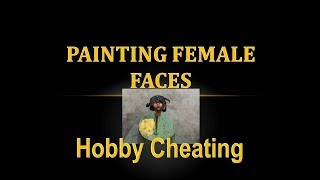 Hobby Cheating 113 - How To Paint Female Faces