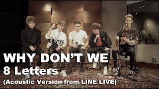 Why Don't We   8 Letters (Acoustic Version From LINE LIVE)
