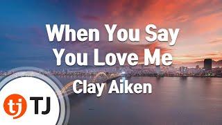 [TJ노래방] When You Say You Love Me - Clay Aiken  / TJ Karaoke