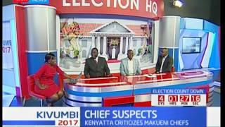 Kivumbi2017: Chief Suspects as President Uhuru criticizes Makueni chiefs