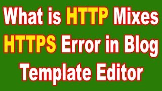 What is http mixes https error in blogger HTML Template Editor