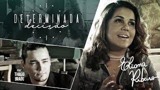 Eliana Ribeiro feat. Thiago Brado - Determinada Decisão [Videoclipe Oficial]