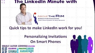 The LinkedIn Minute -  Personalizing Invitations On Your Smart Phone
