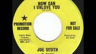 Joe South - How Can I Unlove You