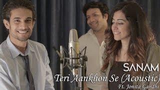 Sanam - Teri Aankhon Se (Acoustic) ft. Jonita Gandhi - YouTube