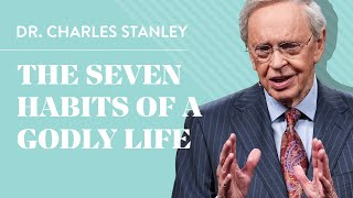 The Seven Habits of a Godly Life – Dr. Charles Stanley
