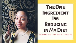 Empaths and HSP Pay Attention!-The One Ingredient I'm Reducing In My Diet
