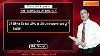Q6 Why is the sun called as the ultimate source of energy?
