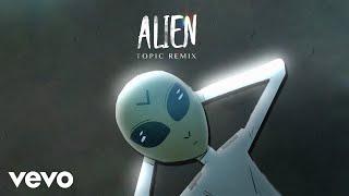 Dennis Lloyd Alien (Topic Remix)