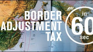 Border adjustment tax explained | IN 60 SECONDS