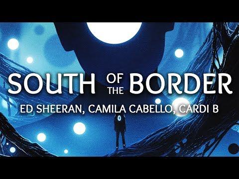 Ed Sheeran, Camila Cabello ‒ South of the Border (Lyrics) ft. Cardi B