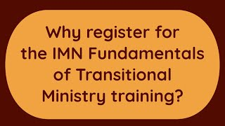 Why register for the IMN Fundamentals of Transitional Ministry training?