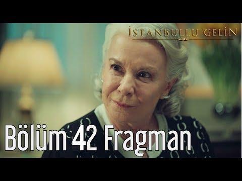 İstanbullu Gelin 42. Bölüm Fragman Analizi