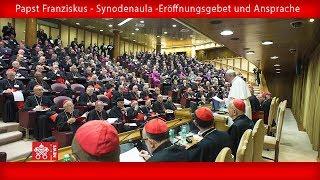 Papst Franziskus - Synodenaula -Eröffnungsgebet und Ansprache 2018-10-03