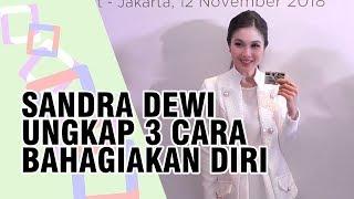 Cara Membahagiakan Diri ala Sandra Dewi