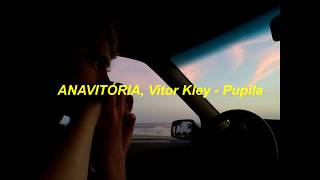 ANAVITÓRIA, Vitor Kley - Pupila/Letra