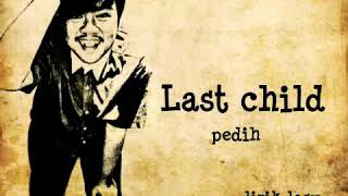 Lirik Lagu Last Child - Pedih