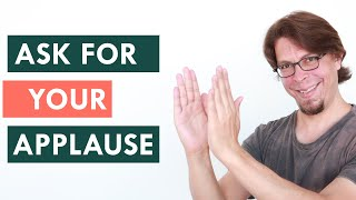 How to ask for applause (don't say PLEASE CLAP!)