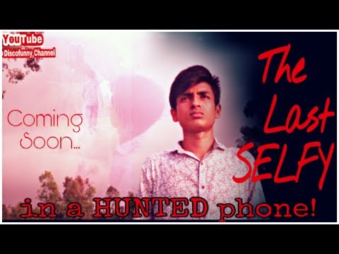 THE LAST SELFY in a Hunted phone || A Short film by Roy ||