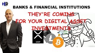 BANKS COMING for YOUR Digital Asset Investments | XRP BTC LTC