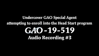 GAO: Undercover GAO Agent attempting to enroll into the Head Start program - Audio Recording 3