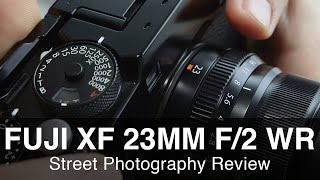 Fuji 23mm f/2 Street Photography Review - Great Little Lens!