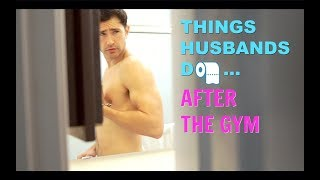 Things Husbands Do After The Gym