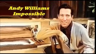 Andy Williams........Impossible..