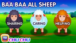 """Baa Baa Black Sheep"" nursery rhyme.   This nursery rhyme video will teach your kids the joy of giving, sharing, caring, helping and loving.  Sharing makes our life happy Baa Baa The more we share the more we have Baa..Baa.  Sharing Makes Our Life Joyful Baa Baa... Sharing is a way of caring Baa Baa...   Baa, baa, black sheep, Have you any wool? Yes sir, yes sir, Three bags full. One for the master, One for the dame, One for the little boy Who lives down the lane.  Baa, baa, white sheep, Have you any wool? Yes sir, yes sir, Three bags full. One for the master, One for the dame, And one for the little Girl Who lives down the lane.  Baa, baa, brown sheep, Have you any wool? Yes sir, yes sir, Three bags full. One for the master, One for the dame, And one for the Old Man Who lives down the lane.  Giving, Caring, Sharing, Helping shows your way of loving... Loving, Caring, Sharing, Helping are our ways of living...    Baa, baa, All sheep, Have you any wool? Yes sir, yes sir, Many bags full. Some for My master,  Some for My Future,  the rest for sharing with the people on the lanes.  =============================================== Video: Copyright 2017 ChuChu TV® Studios Music and Lyrics: Copyright 2017 ChuChu TV® Studios ChuChu TV ®, Cutians ®, all the characters and logos  used are the registered trademarks of ChuChu TV Studios ==============================================="