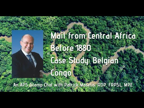 "APS Stamp Chat: Mail from Central Africa before 1880-Case Study: The Democratic Republic of Congo"" presented by Patrick Maselis"
