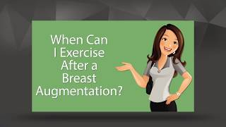 When is it safe to exercise after a breast augmentation?