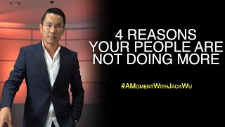 4 Reasons Your People Are Not Doing More | A Moment With Jack Wu