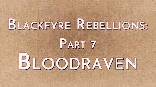 Blackfyre Rebellions: Part 7   Bloodraven