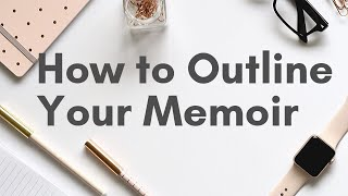 How to Outline a Memoir: Writing your story with the audience in mind