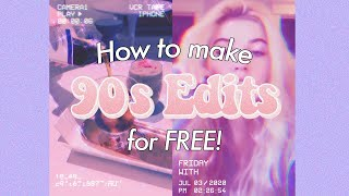 ✨How to make 90s edits for FREE!✨